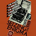 Seizing the Enigma: The Race to Break the German U-Boats Codes, 1939–1943
