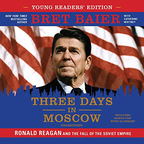 Three Days in Moscow, Young Readers' Edition: Ronald Reagan and the Fall of the Soviet Empire (The Three Days Series) by HarperCollins and Blackstone Audio