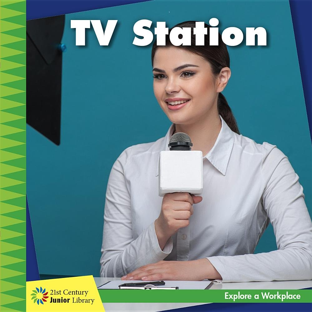 TV Station (21st Century Junior Library: Explore a Workplace)