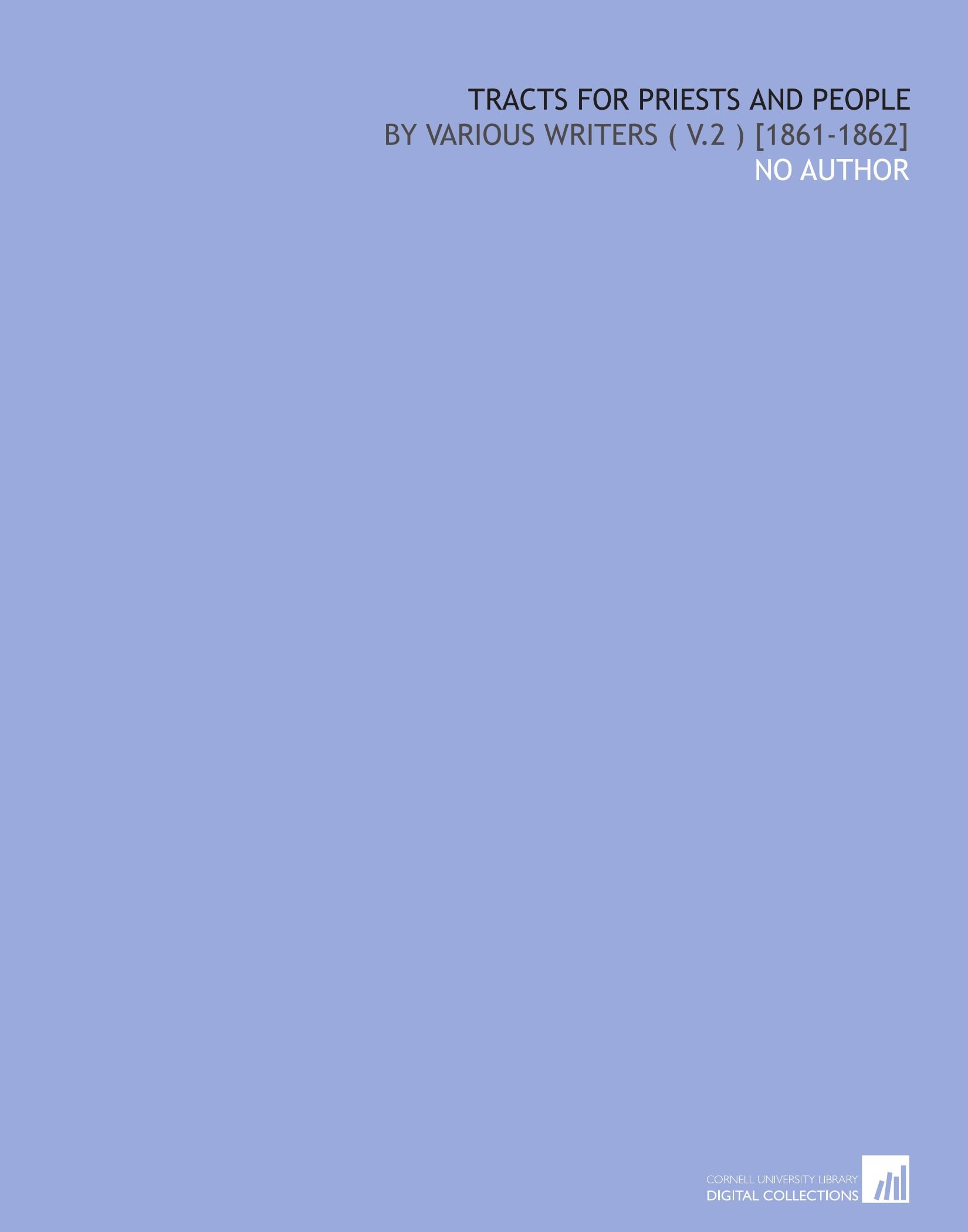 Read Online Tracts for Priests and People: By Various Writers ( V.2 ) [1861-1862] ebook