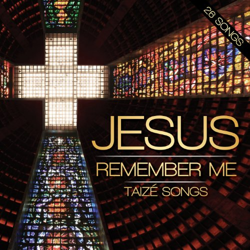 ... Jesus Remember Me - Taize Songs