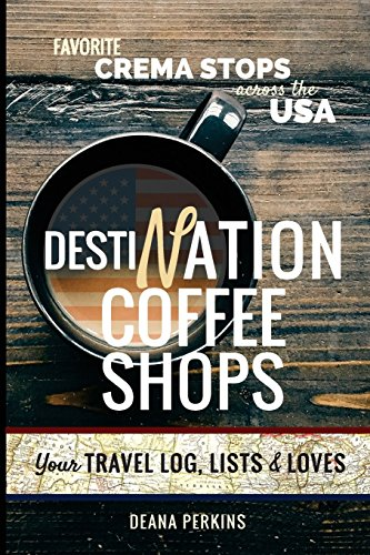 Destination Coffee Shops: Favorite Crema Stops Across the USA by Deana Perkins
