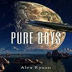 Pure Boys: Pure Love Series, Book 2 | Alex Ryson