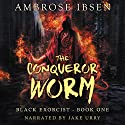 The Conqueror Worm: Black Exorcist, Book 1 Audiobook by Ambrose Ibsen Narrated by Jake Urry