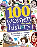 100 Women Who Made History (100 in History)