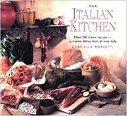 The Italian Kitchen: Over 200 Of The Best Authentic Recipes From All Over Italy por Gabriella Rossi epub