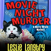 Movie Night Murder: Merry Wrath Mystery, Book 4 | Leslie Langtry