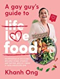 A Gay Guy's Guide to Life Love Food: Outrageously delicious recipes (plus stories and dating advice) from a food…