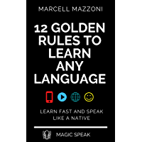 12 Golden Rules To Learn Any Language By Yourself: Learn Fast And Speak Like A Native (English Edition)
