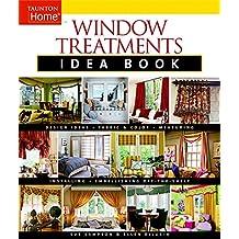 Window Treatments Idea Book: Design Ideas * Fabric & Color * Embellishing Ready