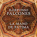 La mano de Fátima [The Hand of Fatima] Audiobook by Ildefonso Falcones Narrated by Sergio Zamora