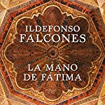 La mano de Fátima [The Hand of Fatima] | Ildefonso Falcones