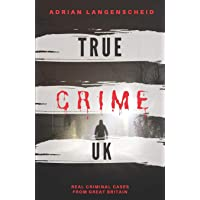 True Crime UK: Real Criminal Cases From Great Britain