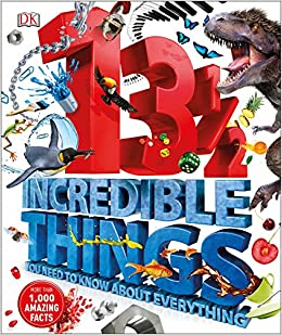 0fc53bc8fc1d 13½ Incredible Things You Need to Know About Everything (Dk)  Amazon.co.uk   DK  9780241238936  Books