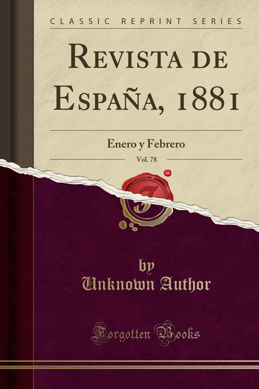 Revista de España, 1881, Vol. 78: Enero y Febrero Classic Reprint: Amazon.es: Author, Unknown: Libros