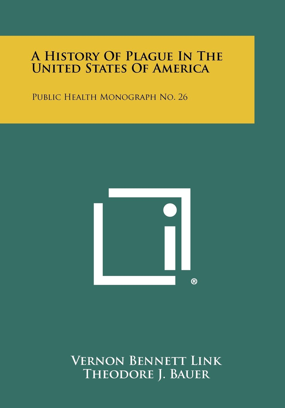 A History Of Plague In The United States Of America: Public Health Monograph No. 26 ebook