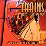 Trains and Their World, Graham StJohn Smith, 1434373711
