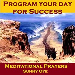 Program Your Day for Success – Meditational Prayers