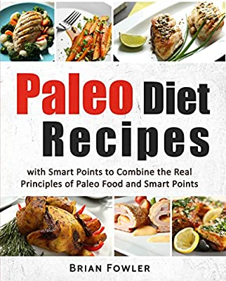 Paleo Diet Recipes: Paleo Diet Recipes with Smart Points to Combine the Real Principles of Paleo Food and Smart Points (Paleo diet cookbook, paleo diet cooking, paleo diet food, Paleo Slow Cooker)