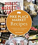 Pike Place Market Recipes: 130 Delicious Ways to Bring Home Seattle's Famous Market