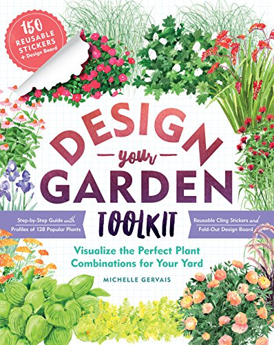 Design-Your-Garden Toolkit: Visualize the Perfect Plant Combinations for Your Yard; Step-by-Step Guide with Profiles of 128 Popular Plants, Reusable Cling Stickers, and Fold-Out Design - Garden Landscape Designs