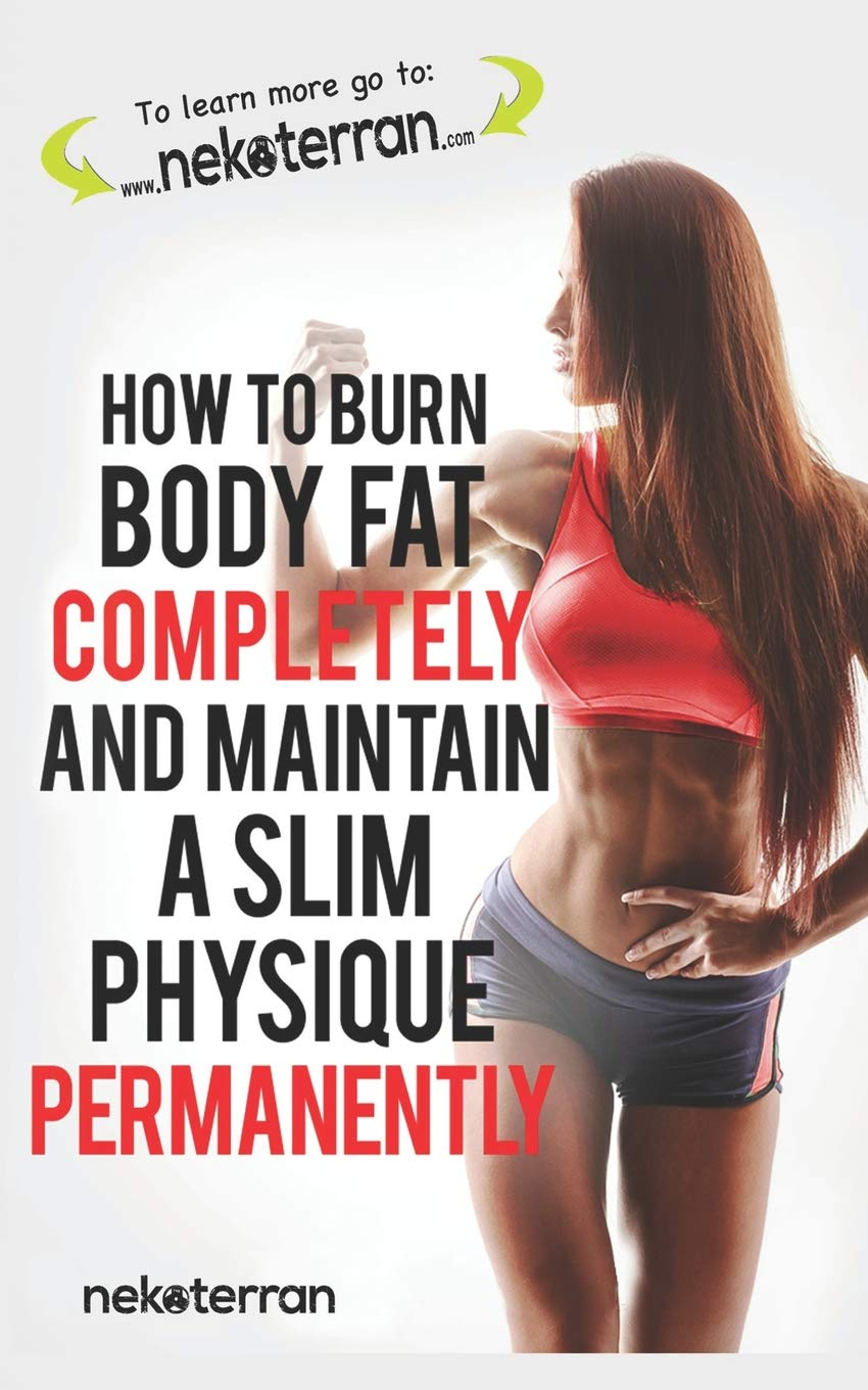 How to Burn Body Fat Completely and Maintain a Slim Physique Permanently: (black and white paperback version) (Nekoterran) 1