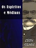 Os Espíritos e os Médiuns (Religião e Filosofia)