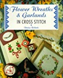 Flower, Wreaths and Garlands in Cross Stitch, Denise Robertson, 1853917699