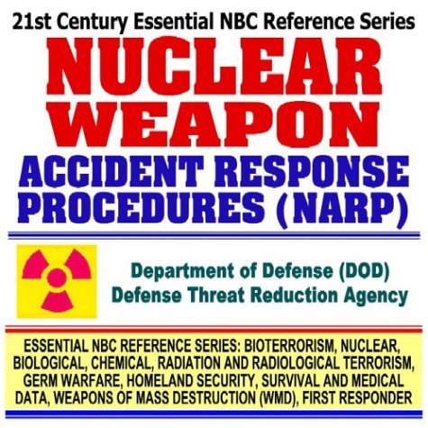 21st Century Essential NBC Reference Series: Nuclear Weapon Accident Response Procedures (NARP), Broken Arrow Atom Bomb and Faded Giant Incidents ... Destruction WMD, First Responder Ringbound) pdf