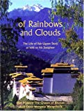 Of Rainbows and Clouds, Queen Ashi D. Wangmo Wangchuck, 0906026490