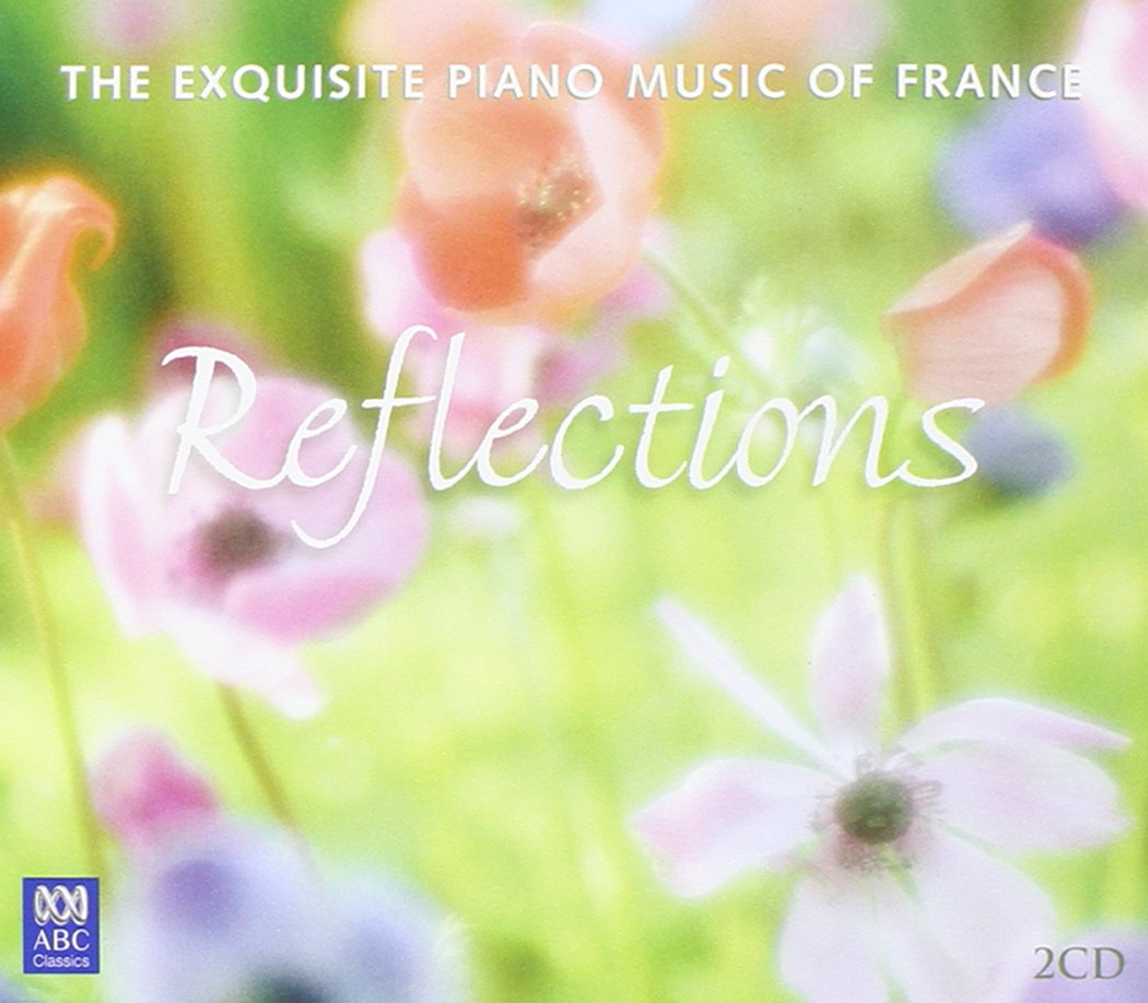 Reflections: The Exquisite Piano Music of France by ABC Classics