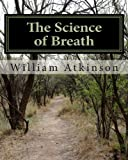 The Science of Breath, William Atkinson, 1463797834