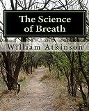 The Science of Breath, William Atkinson, 1463797834