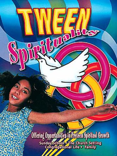 Tween Spirituality: Offering Opportunities for Preteen Spiritual Growth ()