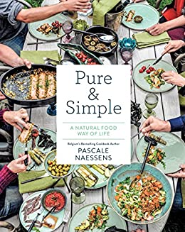 Pure & Simple: A Natural Food Way of Life by [Naessens, Pascale]