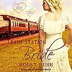 Train Station Bride: Prairie Romance : Crawford Family, Book 1 | Holly Bush
