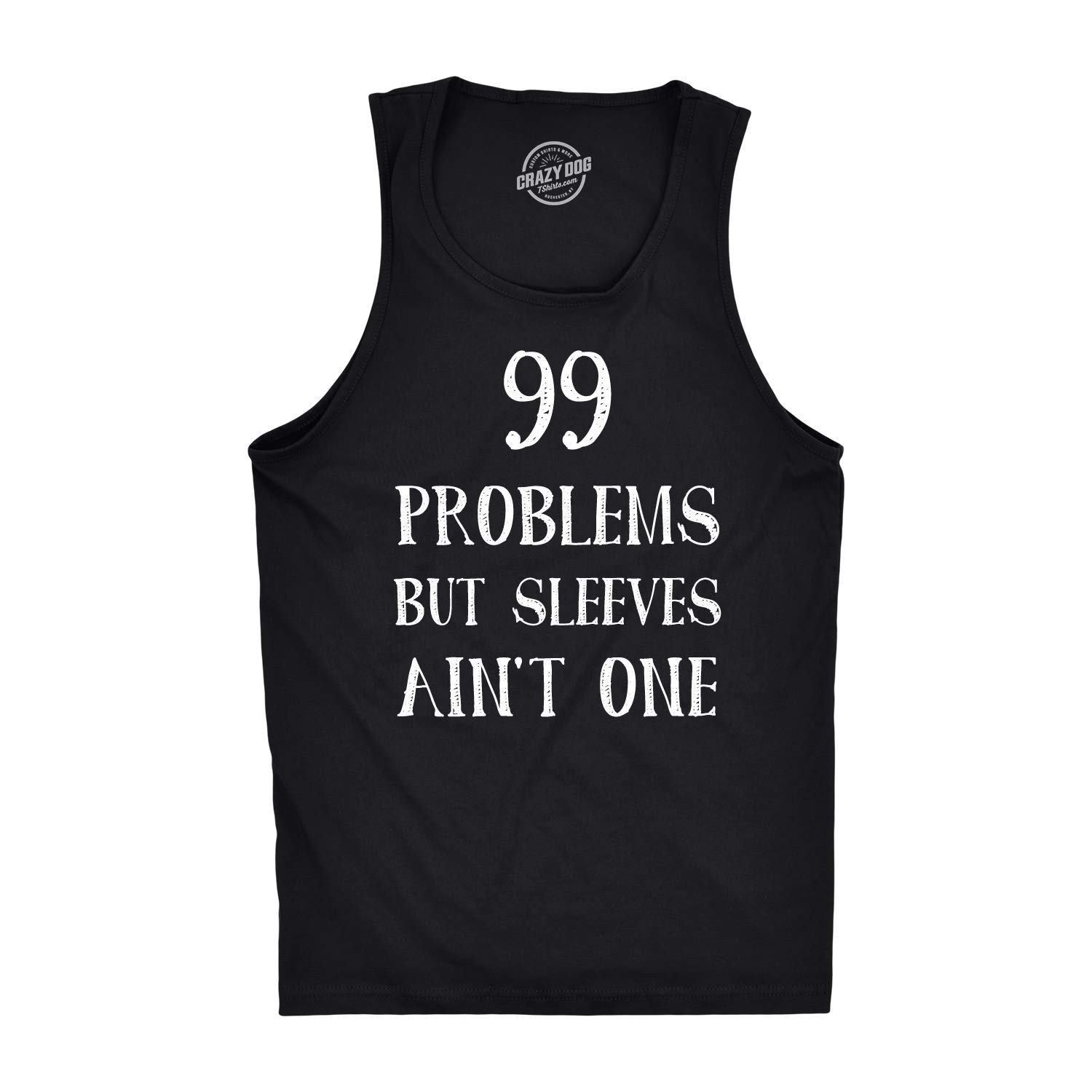 99 Problems But Sleeves Ain't One Tank Top Rap Music Funny Muscles Sleveless Tee Crazy Dog Tshirts