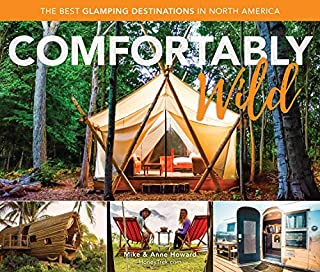 Book Cover: Comfortably Wild: The Best Glamping Destinations in North America