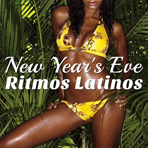 New Year's Eve Ritmos Latinos: Party Music with Tropical Latin Beats and Spanish Vibes to Warm Up your Celebrations on New Year's Eve