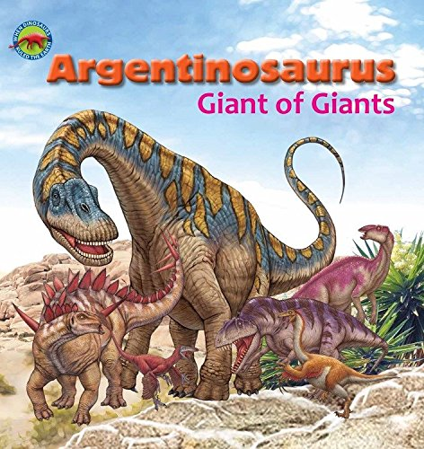 Argentinosaurus, Giant of Giants (When Dinosaurs Ruled the Earth) ebook