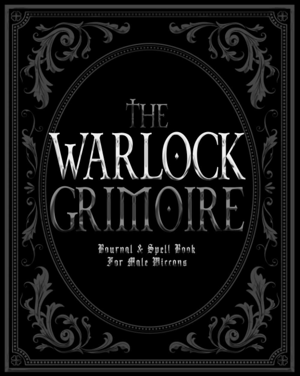 The Warlock Grimoire The Best Dark Spell Book For Male Wiccans Mages And Witches W Journal Pages Spell Pages And Moon Phase Charts Dark Arts Press 9798696574479 Amazon Com Books