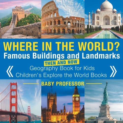 Famous Buildings and Landmarks Then and Now - Geography Book for Kids | Children's Explore the World Books (Famous Buildings)