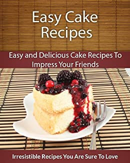 Cake recipes easy and delicious cake recipes to impress your cake recipes easy and delicious cake recipes to impress your friends the easy recipe forumfinder Images