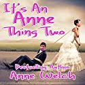 It's an Anne Thing Two Audiobook by Anne Welch Narrated by Kate Warner