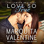 Love So True: The Lawson Brothers Book 2 | Marquita Valentine