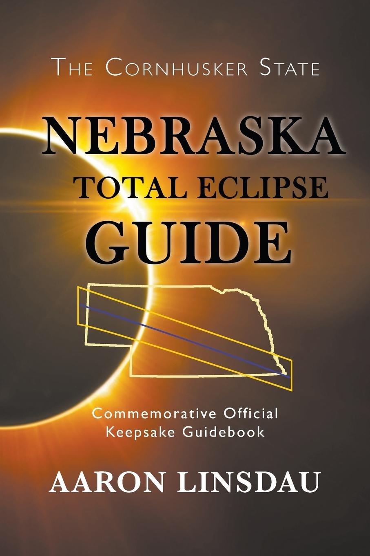 Nebraska Total Eclipse Guide: Commemorative Official Keepsake Guide
