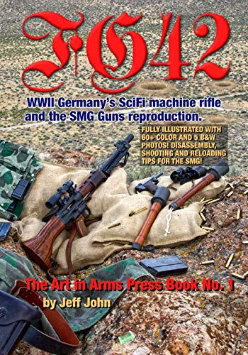 FG42: WWII Germany's SciFi machine rifle and the SMG Guns reproduction. (Art in Arms Press Book ()