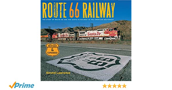 route 66 railway the story of route 66 and the santa fe railway in the american southwest elrond lawrence 9780977815210 amazoncom books