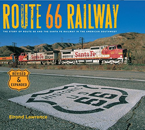 Route 66 Railway: The Story of Route 66 and the Santa Fe Railway in the American Southwest