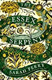 The Essex Serpent: The number one bestseller and British Book Awards Book of the Yea